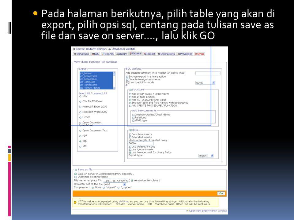  Pada halaman berikutnya, pilih table yang akan di export, pilih opsi sql, centang pada tulisan save as file dan save on server…., lalu klik GO