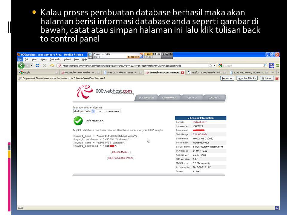  Kalau proses pembuatan database berhasil maka akan halaman berisi informasi database anda seperti gambar di bawah, catat atau simpan halaman ini lalu klik tulisan back to control panel