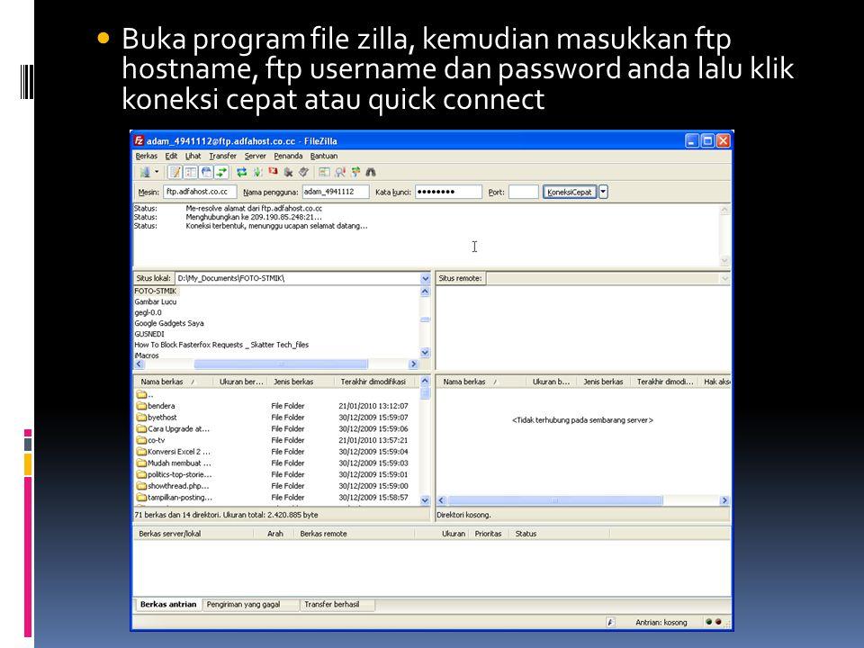  Buka program file zilla, kemudian masukkan ftp hostname, ftp username dan password anda lalu klik koneksi cepat atau quick connect