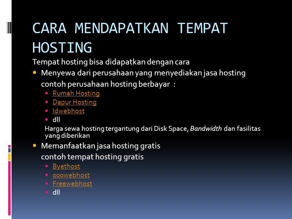 CARA MENDAPATKAN TEMPAT HOSTING Tempat hosting bisa didapatkan dengan cara  Menyewa dari perusahaan yang menyediakan jasa hosting contoh perusahaan h