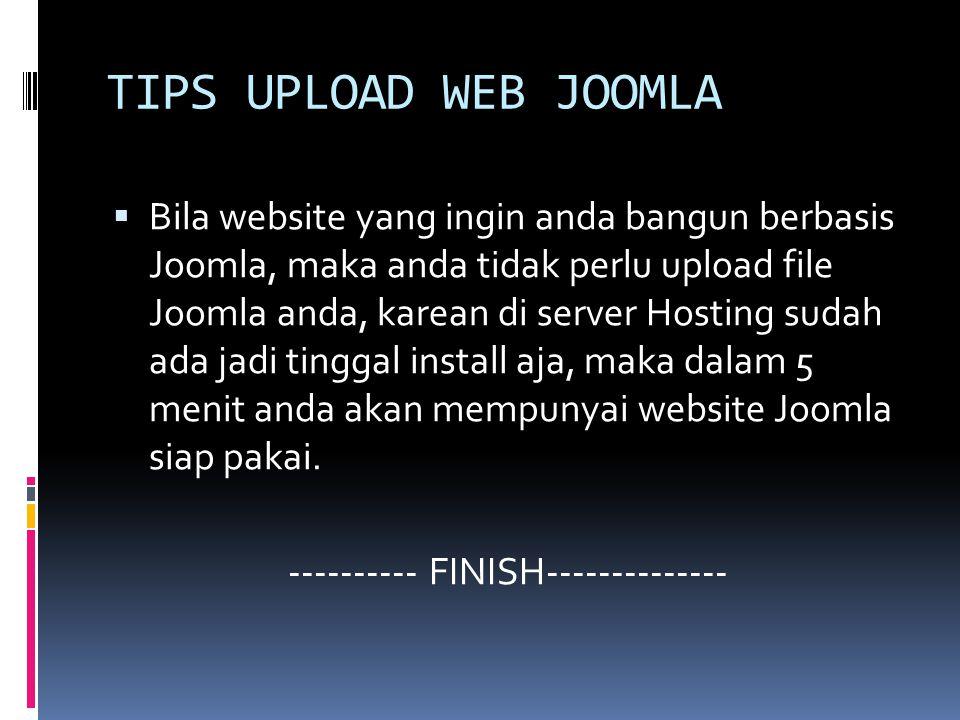 TIPS UPLOAD WEB JOOMLA  Bila website yang ingin anda bangun berbasis Joomla, maka anda tidak perlu upload file Joomla anda, karean di server Hosting sudah ada jadi tinggal install aja, maka dalam 5 menit anda akan mempunyai website Joomla siap pakai.