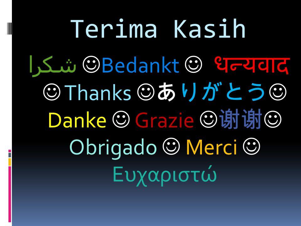 Terima Kasih شكرا  Bedankt  धन्यवाद  Thanks  ありがとう  Danke  Grazie  谢谢  Obrigado  Merci  Ευχαριστώ