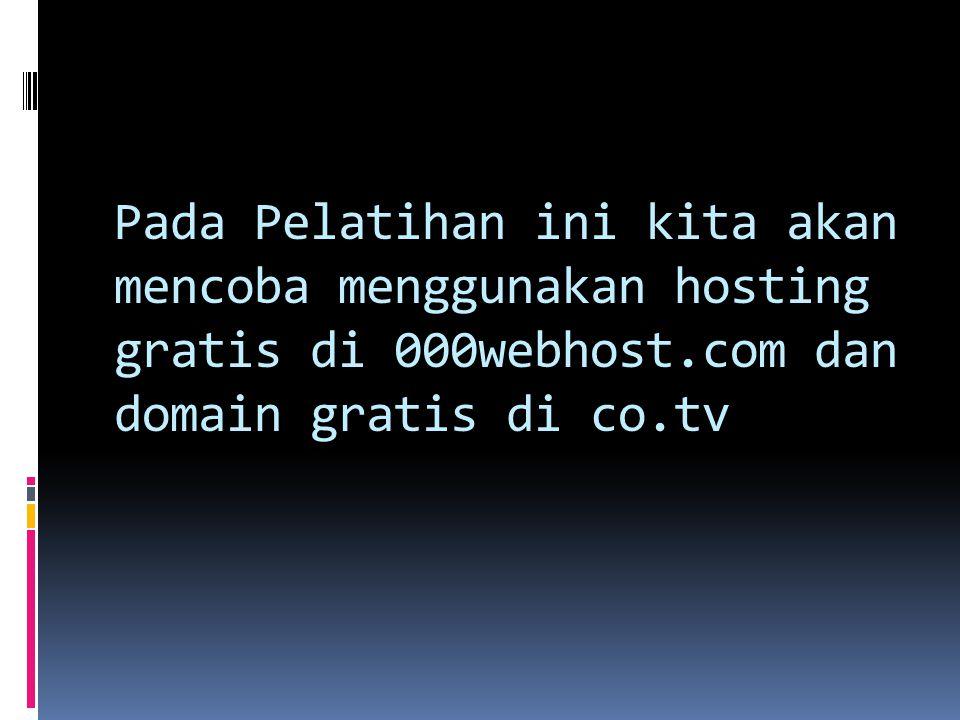 Pada Pelatihan ini kita akan mencoba menggunakan hosting gratis di 000webhost.com dan domain gratis di co.tv