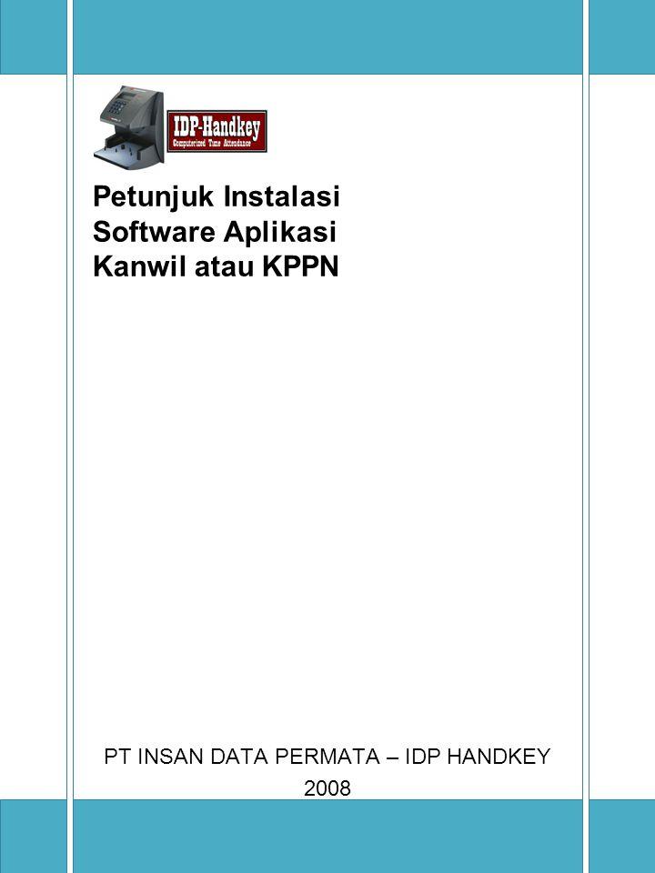 Petunjuk Instalasi Software Aplikasi Kanwil atau KPPN PT INSAN DATA PERMATA – IDP HANDKEY 2008
