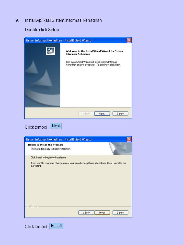 9.Install Aplikasi Sistem Informasi kehadiran Double click Setup Click tombol Next Click tombol Install