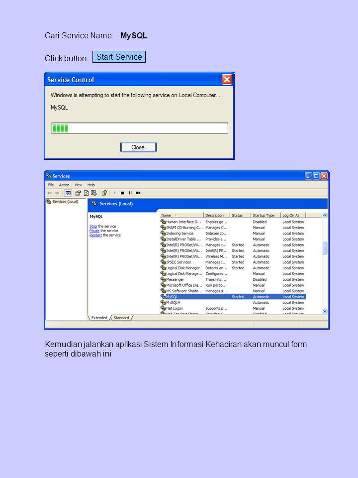 Cari Service Name : MySQL Click button Start Service Kemudian jalankan aplikasi Sistem Informasi Kehadiran akan muncul form seperti dibawah ini