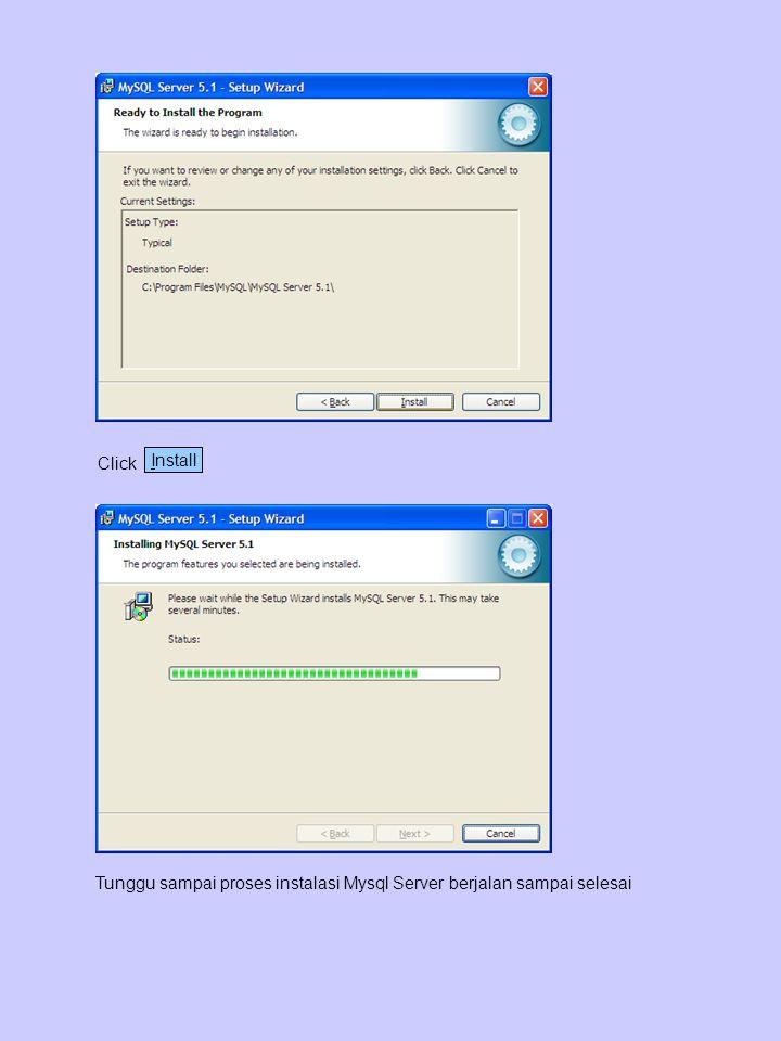 Click Install Tunggu sampai proses instalasi Mysql Server berjalan sampai selesai