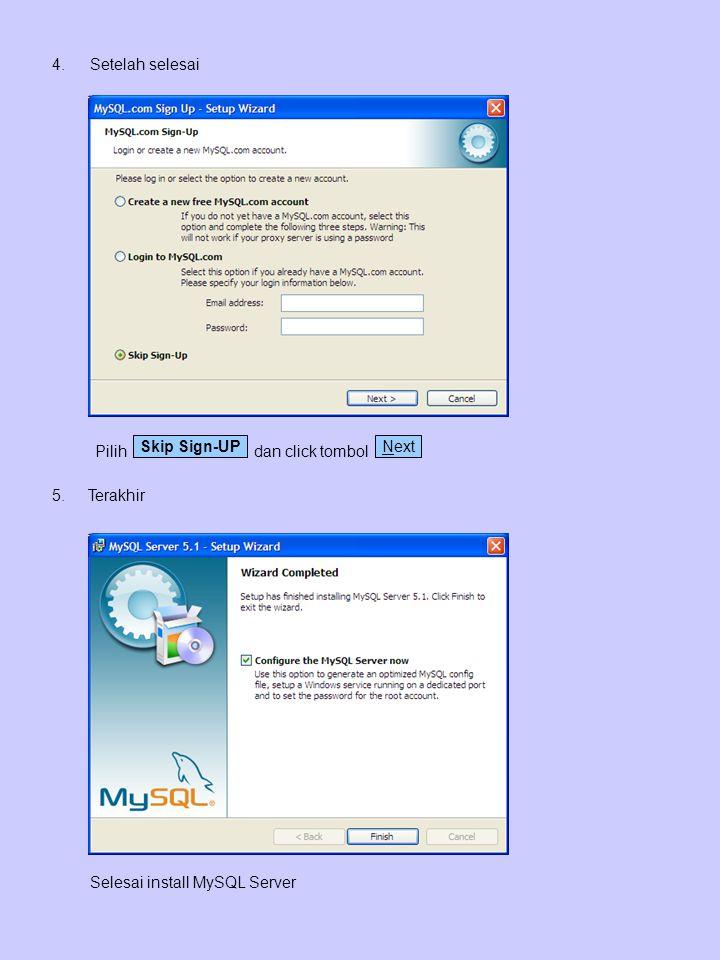 4.Setelah selesai Pilih dan click tombol Skip Sign-UPNext 5.Terakhir Selesai install MySQL Server