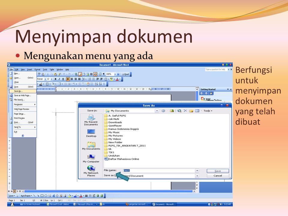 Menyimpan dokumen  Mengunakan menu yang ada Berfungsi untuk menyimpan dokumen yang telah dibuat
