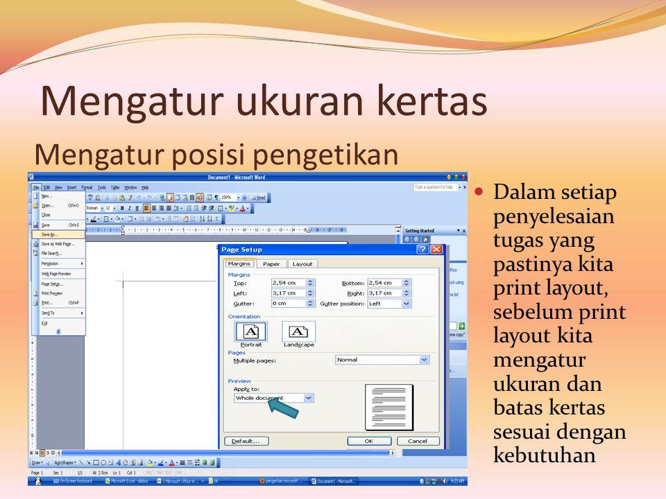 Mengatur ukuran kertas  Dalam setiap penyelesaian tugas yang pastinya kita print layout, sebelum print layout kita mengatur ukuran dan batas kertas s