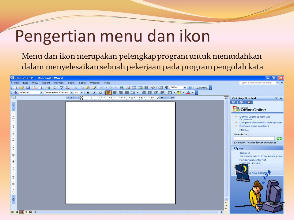 Pengertian menu dan ikon Menu dan ikon merupakan pelengkap program untuk memudahkan dalam menyelesaikan sebuah pekerjaan pada program pengolah kata