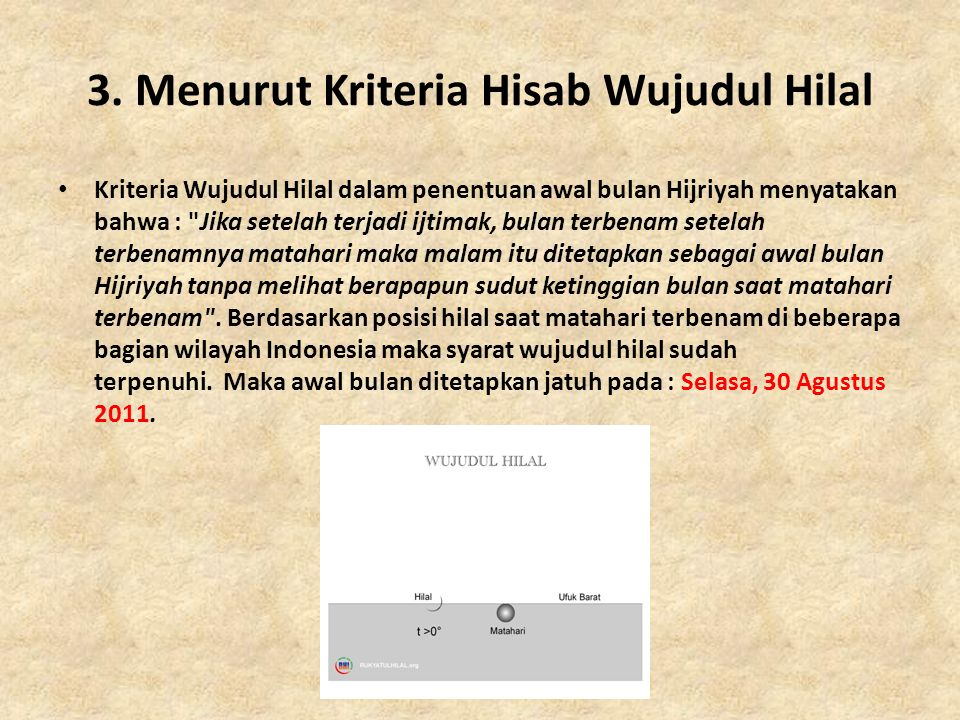 3. Menurut Kriteria Hisab Wujudul Hilal • Kriteria Wujudul Hilal dalam penentuan awal bulan Hijriyah menyatakan bahwa :