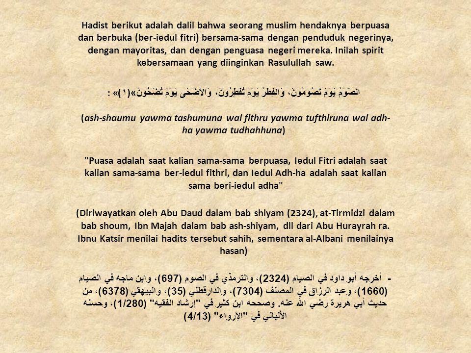 Hadist berikut adalah dalil bahwa seorang muslim hendaknya berpuasa dan berbuka (ber-iedul fitri) bersama-sama dengan penduduk negerinya, dengan mayor