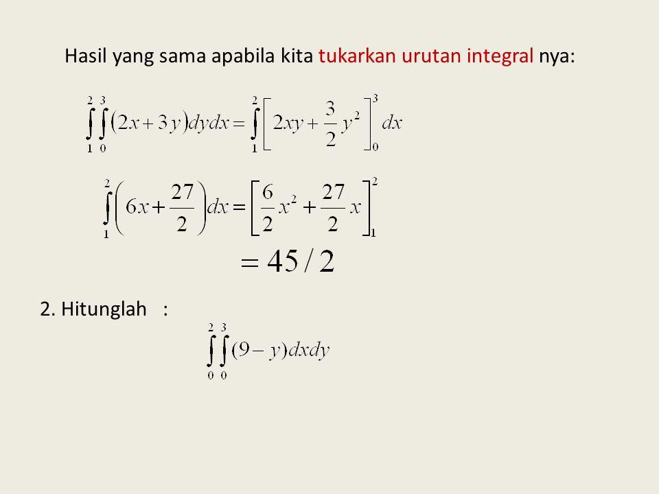 Contoh: Hitunglah : 1. a. Peny: a. b. Ubah urutan integralnya