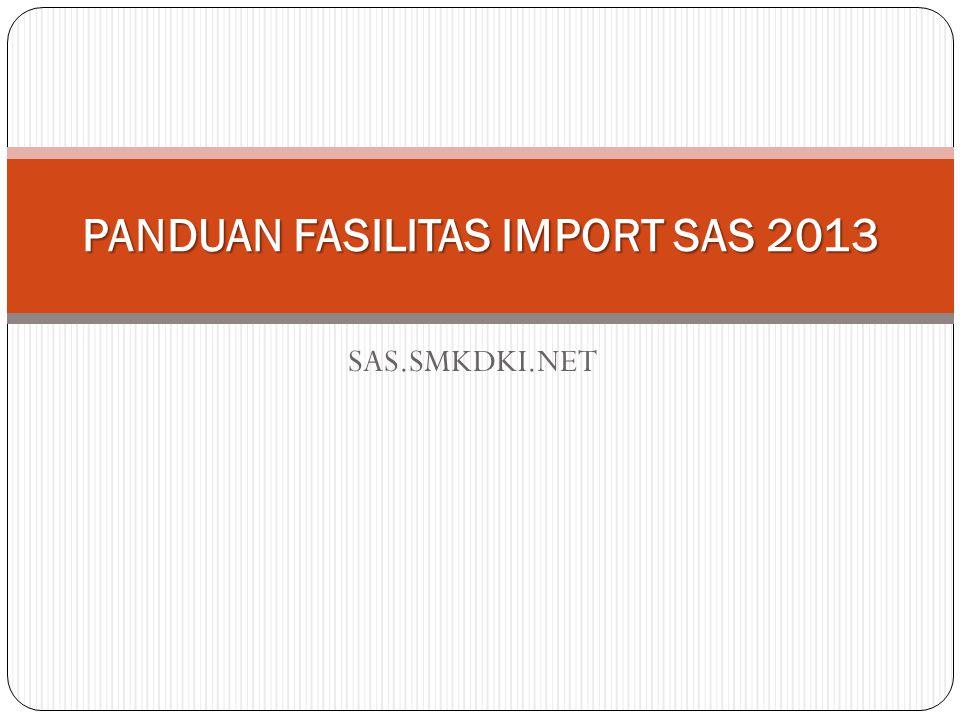 SAS.SMKDKI.NET PANDUAN FASILITAS IMPORT SAS 2013