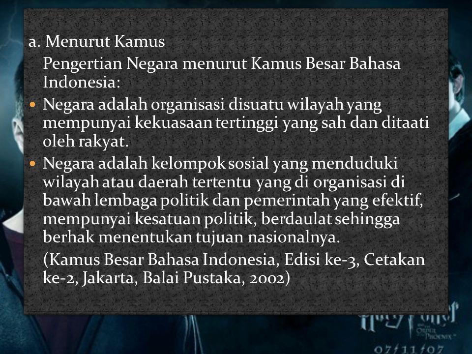 a. Menurut Kamus Pengertian Negara menurut Kamus Besar Bahasa Indonesia:  Negara adalah organisasi disuatu wilayah yang mempunyai kekuasaan tertinggi