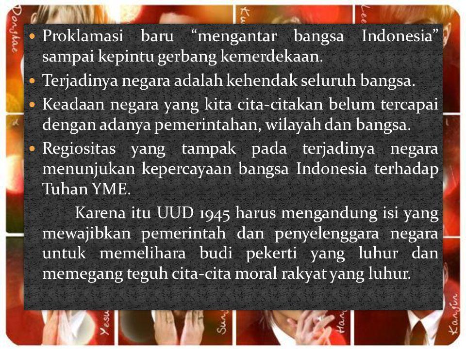 """ Proklamasi baru """"mengantar bangsa Indonesia"""" sampai kepintu gerbang kemerdekaan.  Terjadinya negara adalah kehendak seluruh bangsa.  Keadaan negar"""