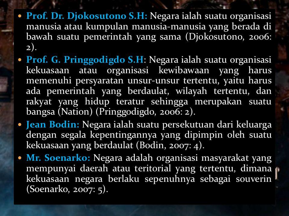  Prof. Dr. Djokosutono S.H: Negara ialah suatu organisasi manusia atau kumpulan manusia-manusia yang berada di bawah suatu pemerintah yang sama (Djok