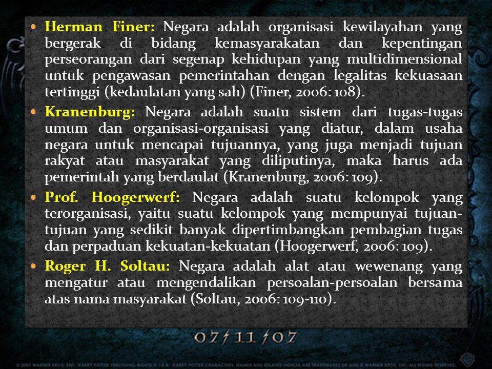  Herman Finer: Negara adalah organisasi kewilayahan yang bergerak di bidang kemasyarakatan dan kepentingan perseorangan dari segenap kehidupan yang m