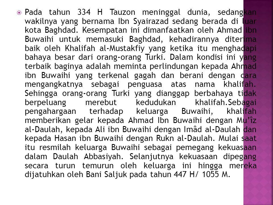  Pada tahun 334 H Tauzon meninggal dunia, sedangkan wakilnya yang bernama Ibn Syairazad sedang berada di luar kota Baghdad. Kesempatan ini dimanfaatk