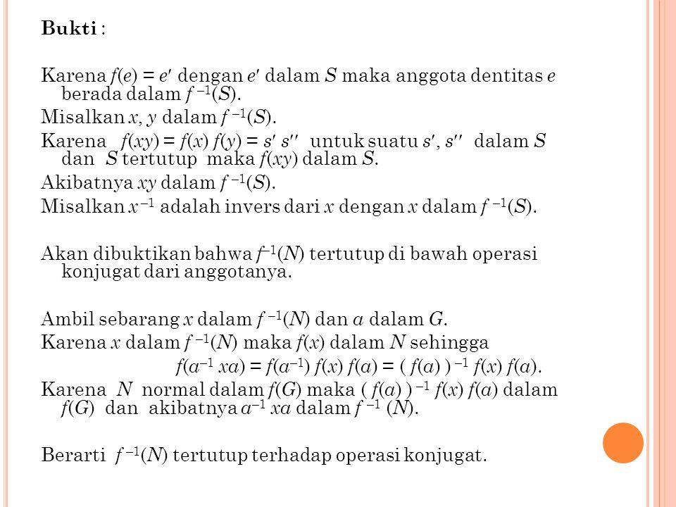 Untuk setiap s dalam S dapat dinyatakan s = f ( x ) untuk suatu x dalam G karena s  f ( G ). ■