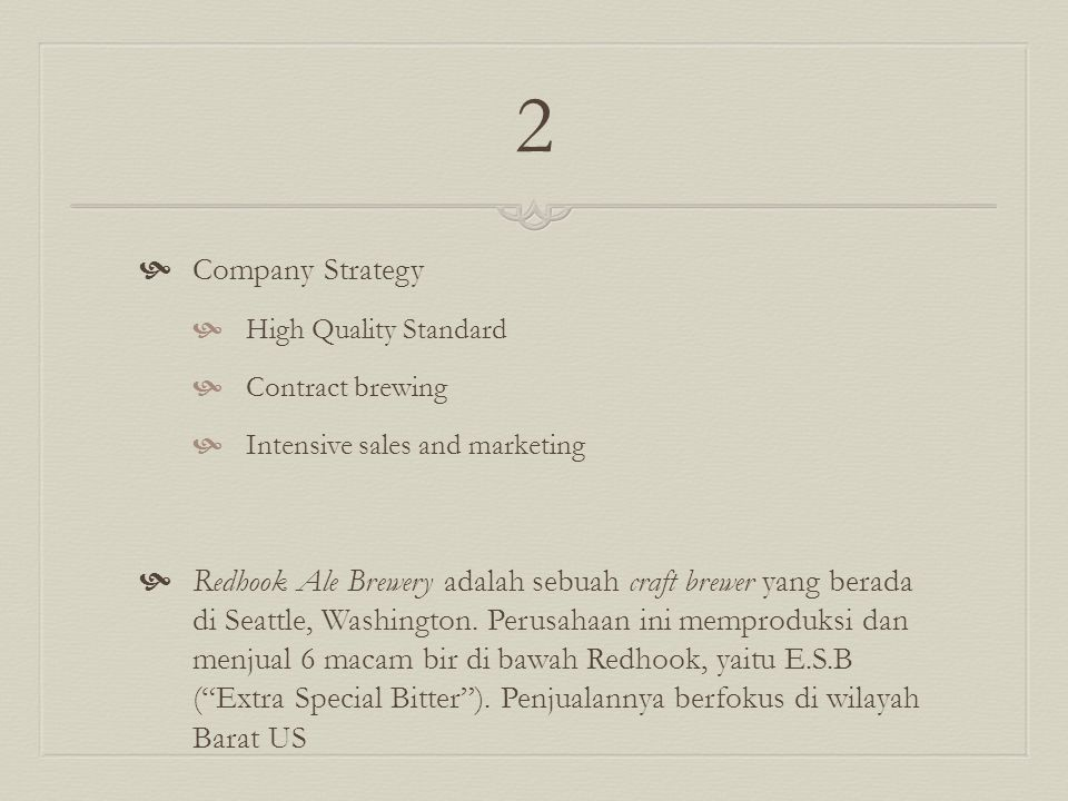 2  Company Strategy  High Quality Standard  Contract brewing  Intensive sales and marketing  Redhook Ale Brewery adalah sebuah craft brewer yang