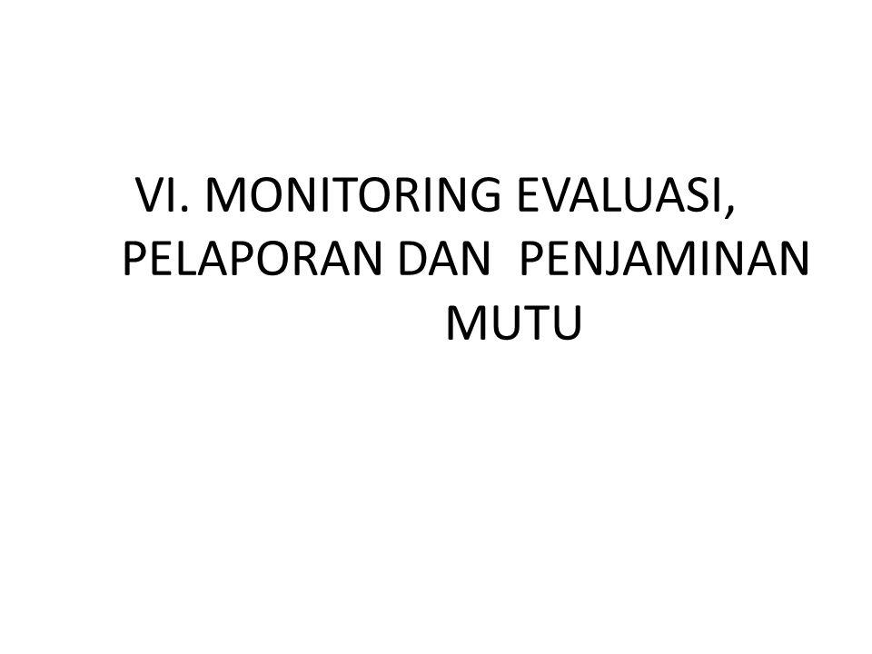 VI. MONITORING EVALUASI, PELAPORAN DAN PENJAMINAN MUTU