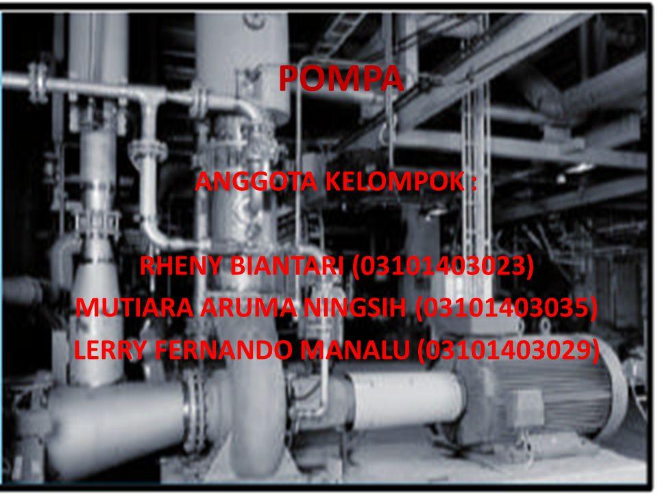 Definisi pompa Suatu alat atau mesin yang digunakan untuk memindahkan cairan dari suatu tempat ke tempat yang lain melalui suatu media perpipaan dengan cara menambahkan energi pada cairan yang dipindahkan dan berlangsung secara terus menerus.