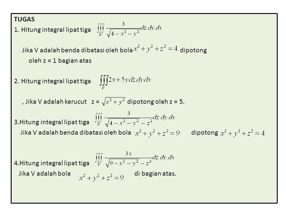 TUGAS 1. Hitung integral lipat tiga Jika V adalah benda dibatasi oleh bola dipotong oleh z = 1 bagian atas 2. Hitung integral lipat tiga, Jika V adala