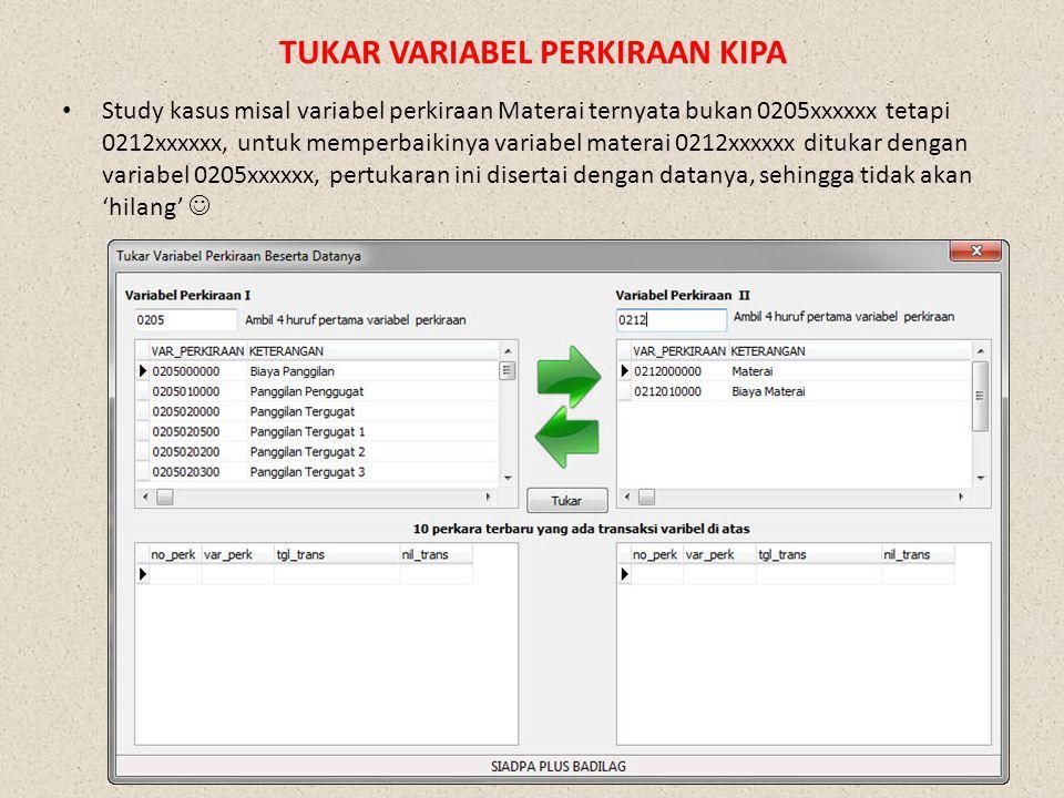 TUKAR VARIABEL PERKIRAAN KIPA • Study kasus misal variabel perkiraan Materai ternyata bukan 0205xxxxxx tetapi 0212xxxxxx, untuk memperbaikinya variabel materai 0212xxxxxx ditukar dengan variabel 0205xxxxxx, pertukaran ini disertai dengan datanya, sehingga tidak akan 'hilang' 
