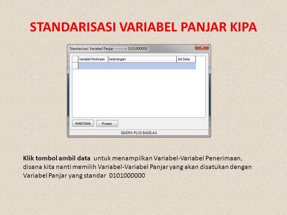 STANDARISASI VARIABEL PANJAR KIPA Klik tombol ambil data untuk menampilkan Variabel-Variabel Penerimaan, disana kita nanti memilih Variabel-Variabel Panjar yang akan disatukan dengan Variabel Panjar yang standar 0101000000