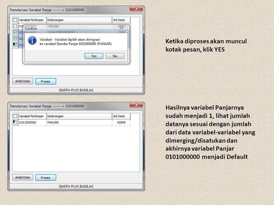 Ketika diproses akan muncul kotak pesan, klik YES Hasilnya variabel Panjarnya sudah menjadi 1, lihat jumlah datanya sesuai dengan jumlah dari data variabel-variabel yang dimerging/disatukan dan akhirnya variabel Panjar 0101000000 menjadi Default