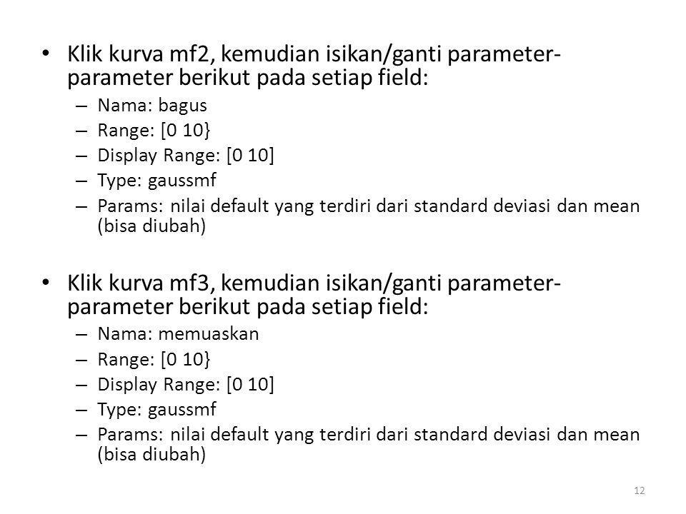 • Klik kurva mf2, kemudian isikan/ganti parameter- parameter berikut pada setiap field: – Nama: bagus – Range: [0 10} – Display Range: [0 10] – Type: