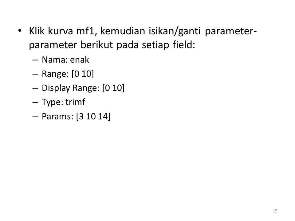 • Klik kurva mf1, kemudian isikan/ganti parameter- parameter berikut pada setiap field: – Nama: enak – Range: [0 10] – Display Range: [0 10] – Type: t