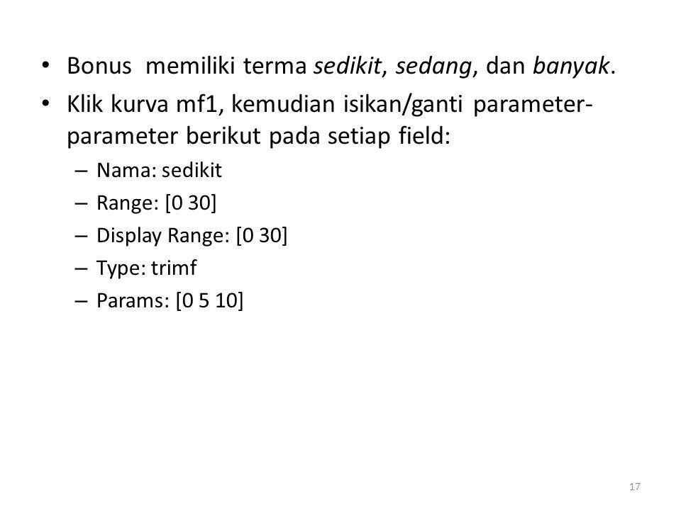 • Bonus memiliki terma sedikit, sedang, dan banyak. • Klik kurva mf1, kemudian isikan/ganti parameter- parameter berikut pada setiap field: – Nama: se