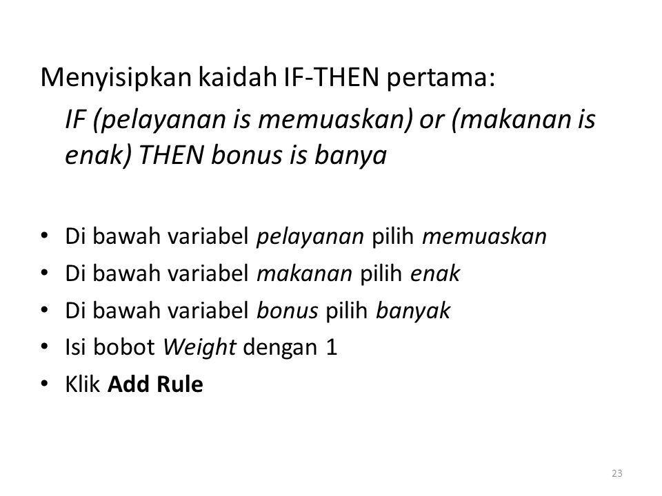 Menyisipkan kaidah IF-THEN pertama: IF (pelayanan is memuaskan) or (makanan is enak) THEN bonus is banya • Di bawah variabel pelayanan pilih memuaskan