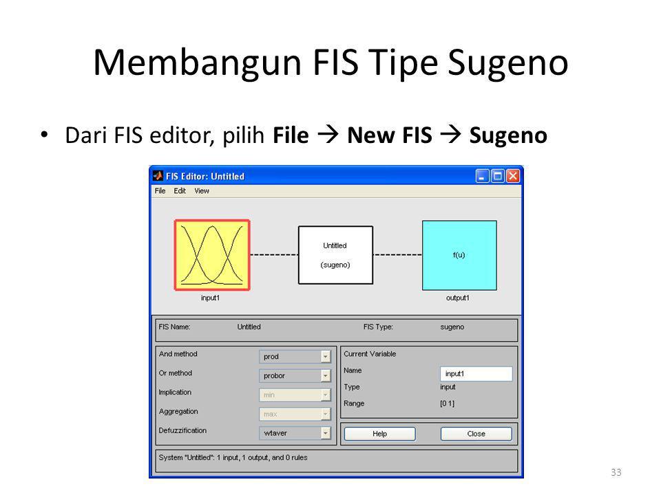 Membangun FIS Tipe Sugeno • Dari FIS editor, pilih File  New FIS  Sugeno 33