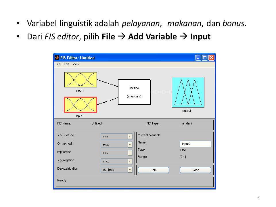 • Variabel linguistik adalah pelayanan, makanan, dan bonus. • Dari FIS editor, pilih File  Add Variable  Input 6