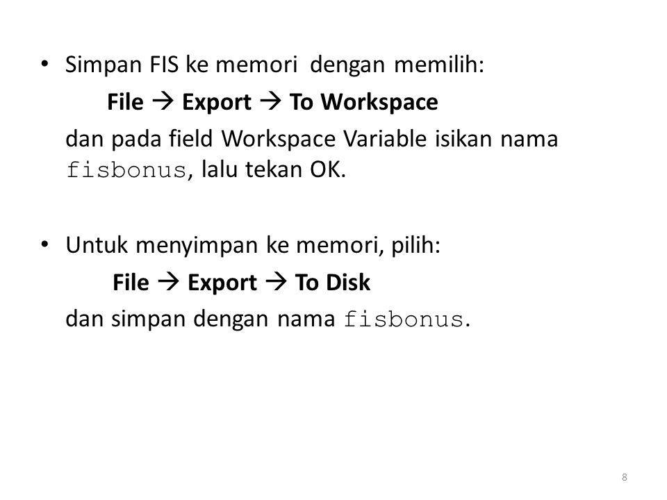 • Simpan FIS ke memori dengan memilih: File  Export  To Workspace dan pada field Workspace Variable isikan nama fisbonus, lalu tekan OK. • Untuk men
