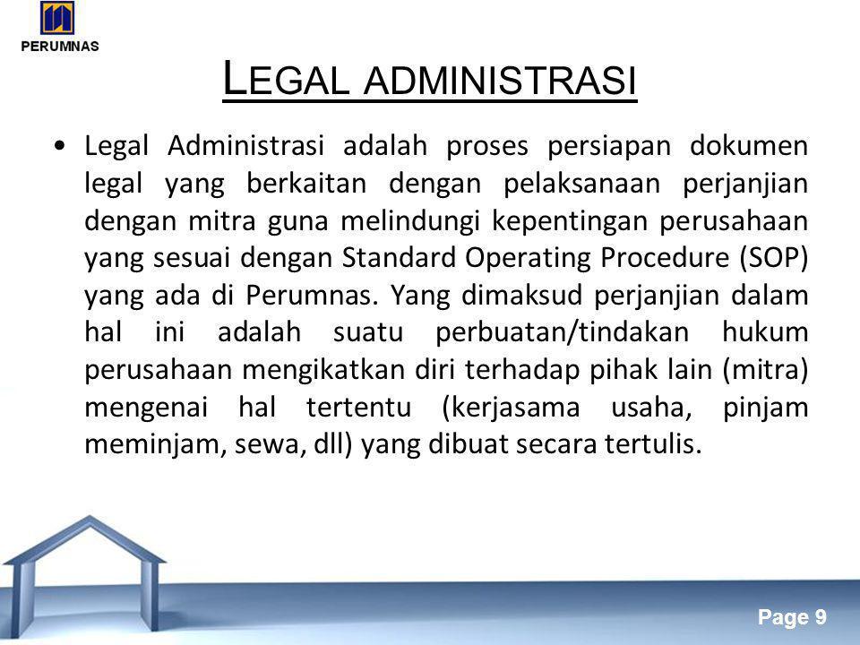 Free Powerpoint Templates Page 9 L EGAL ADMINISTRASI •Legal Administrasi adalah proses persiapan dokumen legal yang berkaitan dengan pelaksanaan perjanjian dengan mitra guna melindungi kepentingan perusahaan yang sesuai dengan Standard Operating Procedure (SOP) yang ada di Perumnas.