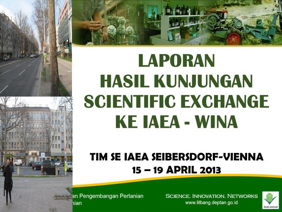 LAPORAN HASIL KUNJUNGAN SCIENTIFIC EXCHANGE KE IAEA - WINA TIM SE IAEA SEIBERSDORF-VIENNA 15 – 19 APRIL 2013