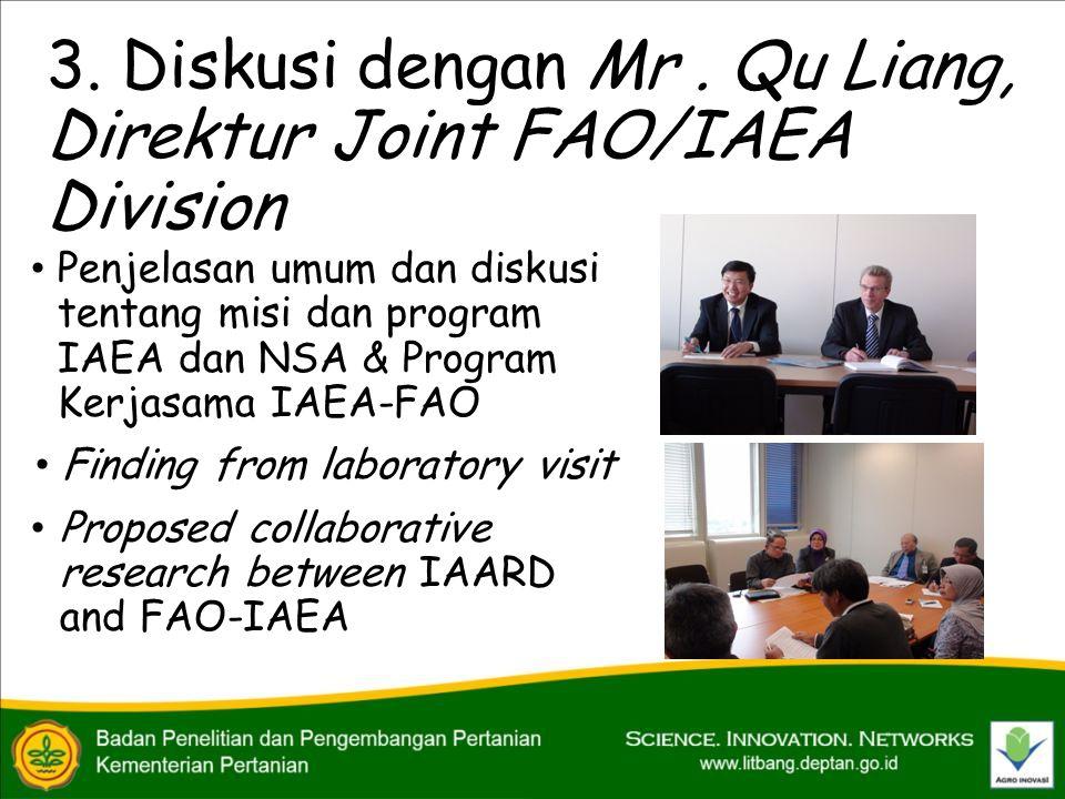 3. Diskusi dengan Mr. Qu Liang, Direktur Joint FAO/IAEA Division • Penjelasan umum dan diskusi tentang misi dan program IAEA dan NSA & Program Kerjasa
