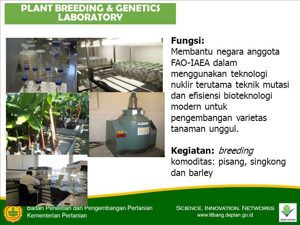 PLANT BREEDING & GENETICS LABORATORY Fungsi: Membantu negara anggota FAO-IAEA dalam menggunakan teknologi nuklir terutama teknik mutasi dan efisiensi bioteknologi modern untuk pengembangan varietas tanaman unggul.