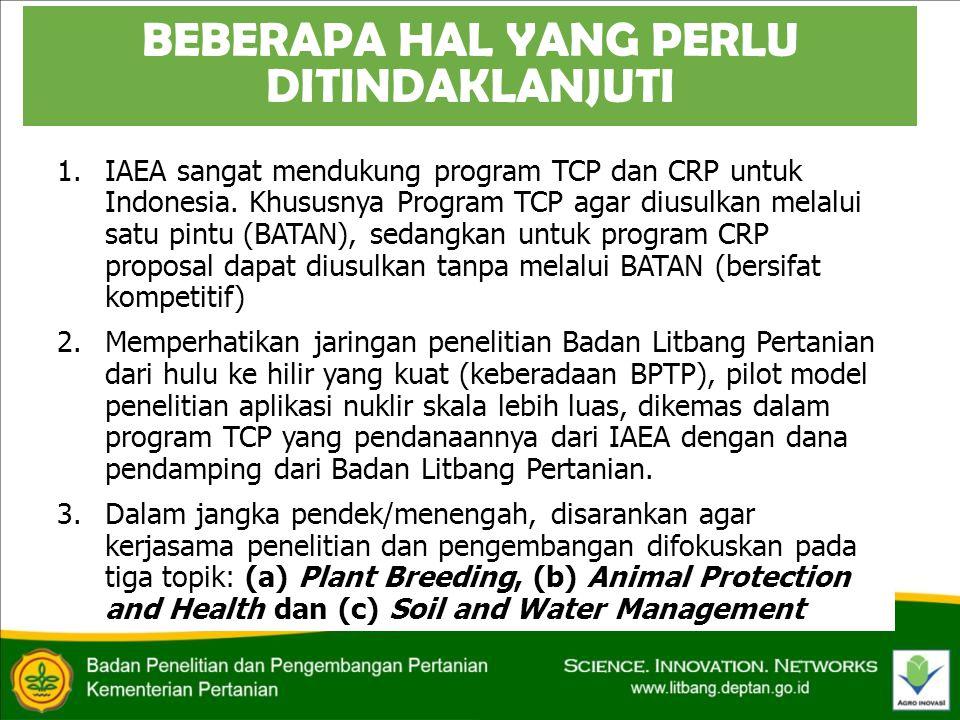 1.IAEA sangat mendukung program TCP dan CRP untuk Indonesia. Khususnya Program TCP agar diusulkan melalui satu pintu (BATAN), sedangkan untuk program