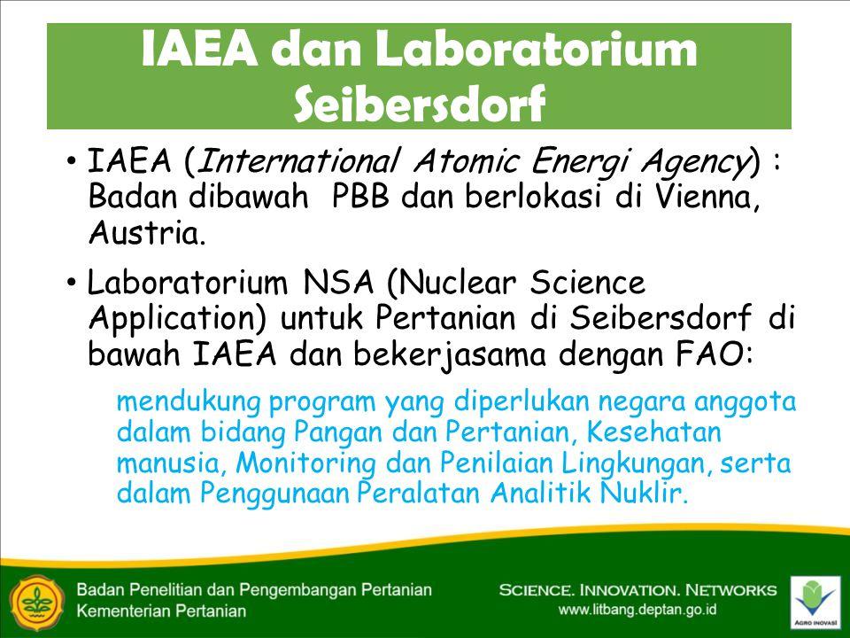 IAEA dan Laboratorium Seibersdorf • IAEA (International Atomic Energi Agency) : Badan dibawah PBB dan berlokasi di Vienna, Austria. • Laboratorium NSA
