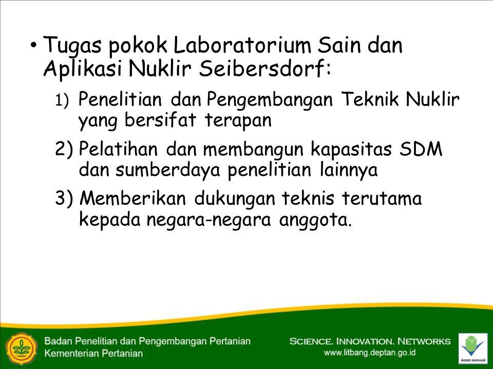 • Tugas pokok Laboratorium Sain dan Aplikasi Nuklir Seibersdorf: 1) Penelitian dan Pengembangan Teknik Nuklir yang bersifat terapan 2) Pelatihan dan m