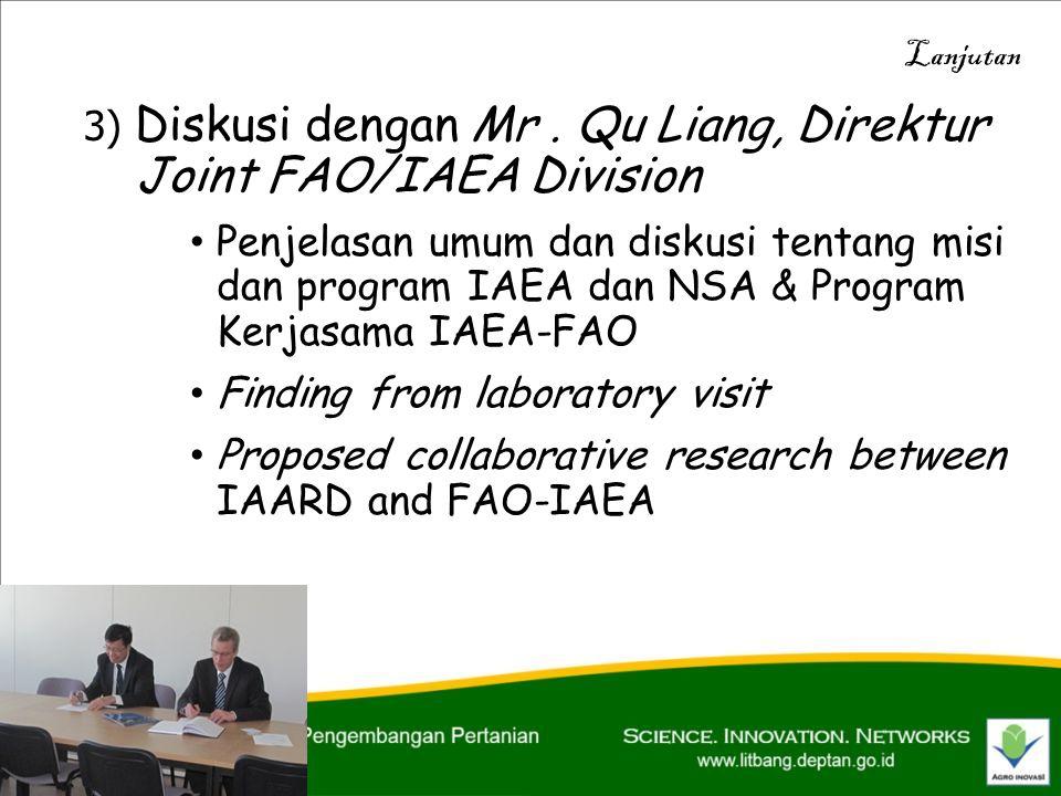 3) Diskusi dengan Mr. Qu Liang, Direktur Joint FAO/IAEA Division • Penjelasan umum dan diskusi tentang misi dan program IAEA dan NSA & Program Kerjasa