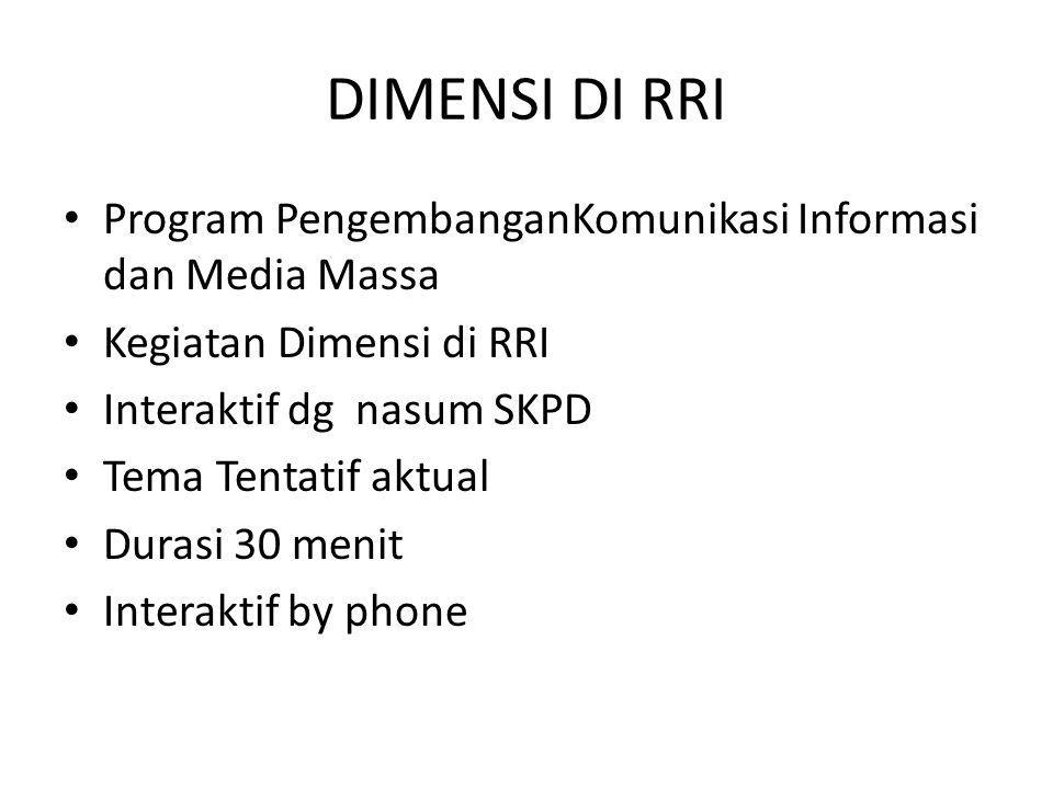 DIMENSI DI RRI • Program PengembanganKomunikasi Informasi dan Media Massa • Kegiatan Dimensi di RRI • Interaktif dg nasum SKPD • Tema Tentatif aktual • Durasi 30 menit • Interaktif by phone