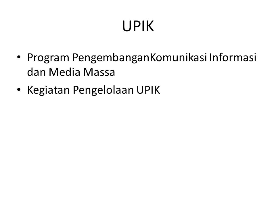 UPIK • Program PengembanganKomunikasi Informasi dan Media Massa • Kegiatan Pengelolaan UPIK