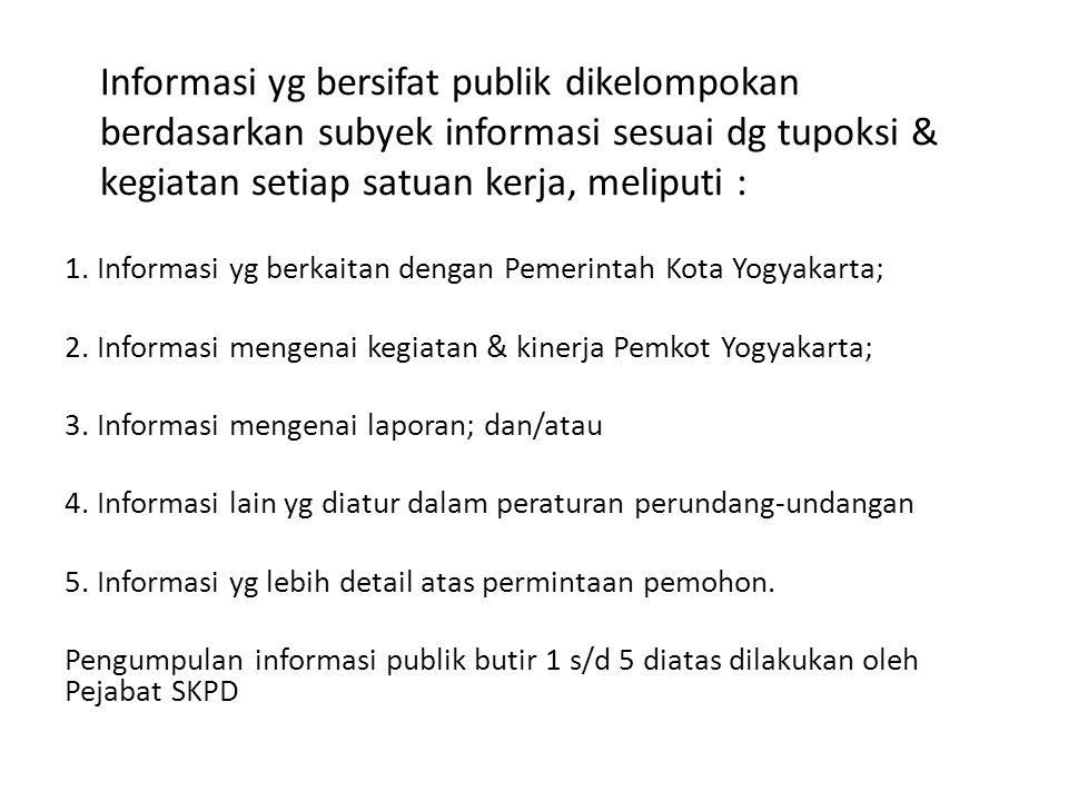 Informasi yg bersifat publik dikelompokan berdasarkan subyek informasi sesuai dg tupoksi & kegiatan setiap satuan kerja, meliputi : 1.